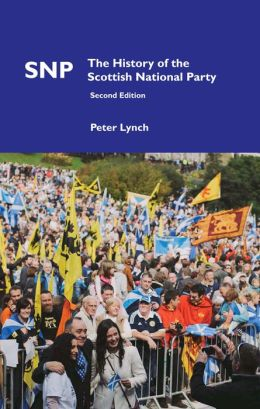 Snp: The History of the Scottish National Party (Second Edition)