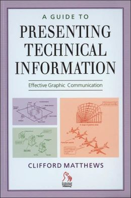 A Guide to Presenting Technical Information: Effective Graphic Communication