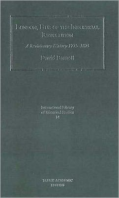 London, Hub of the Industrial Revolution: A Revisionary History, 1775-1825