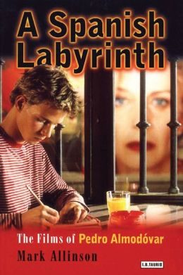 A Spanish Labyrinth: The Films of Pedro Almodovar