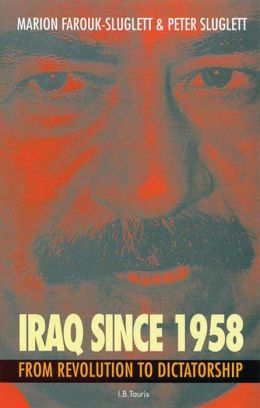 Iraq Since 1958: From Revolution to Dictatorship