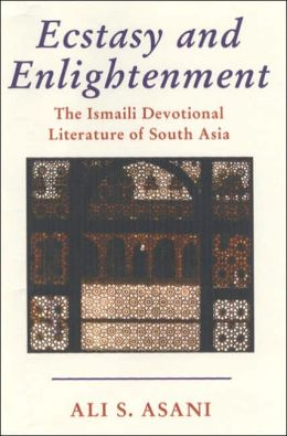 Ecstasy and Enlightenment: The Ismaili Devotional Literature of South Asia