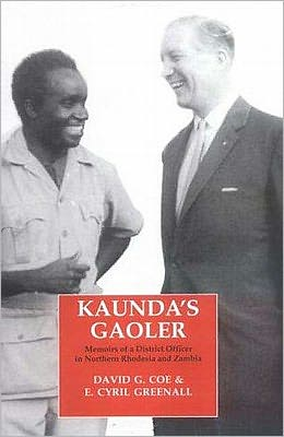 Kaunda's Gaoler: Memoirs of a District Officer in Northern Rhodesia and Zambia