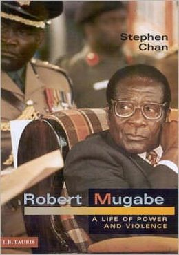 Robert Mugabe : A Life of Power and Violence