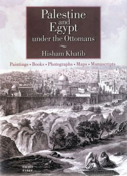 Palestine and Egypt Under the Ottomans: Paintings, Books, Photographs, Maps and Manuscripts