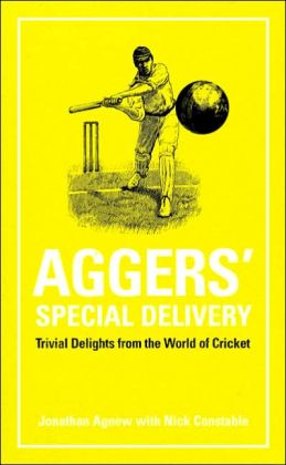 Aggers' Special Delivery: Trivial Delights from the World of Cricket
