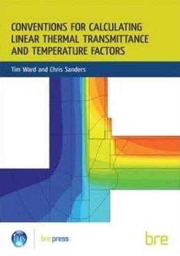 Conventions for Calculating Linear Thermal Transmittance and Temperature Factors: (BR 497)