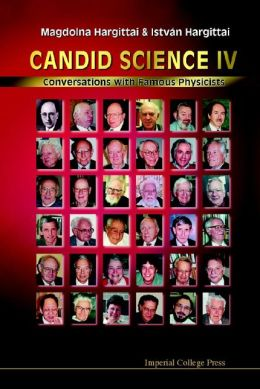 Candid Science IV: Conversations with Famous Physicists