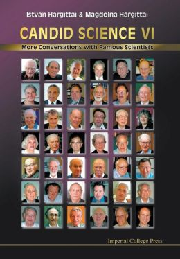 Candid Science VI: More Conversations with Famous Scientists