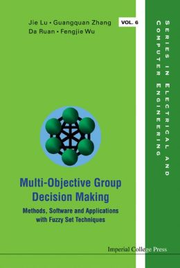 Multi-Objective Group Decision Making: Methods Software and Applications with Fuzzy Set Techniques (With CD-ROM)