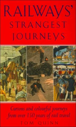 Railways' Strangest Journeys: Curious and Colorful Journeys from Over 150 Years of Rail Travel