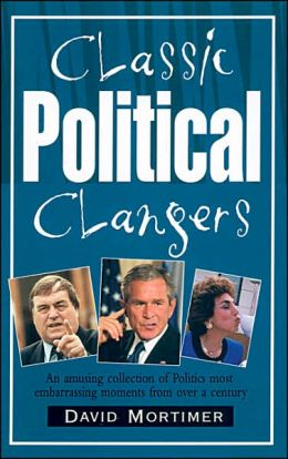 Classic Political Clangers: An Amusing Collection of Politics' Most Embarrassing Moments from over a Century