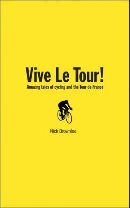 Vive Le Tour: Amazing Tales From the World's Greatest Bike Race