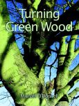 Book Cover Image. Title: Turning Green Wood, Author: Michael O'Donnell
