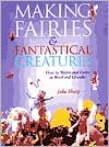Making Fairies & Fantastical Creatures: How to Weave and Carve in Wool and Chenille