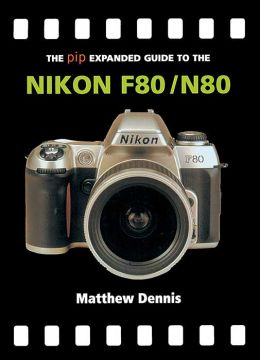 The PIP Expanded Guide to the Nikon F80/N80 (PIP Expanded Guide Series)