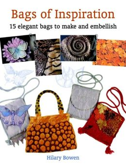 Bags of Inspiration: 15 Elegant Bags to Make and Embellish