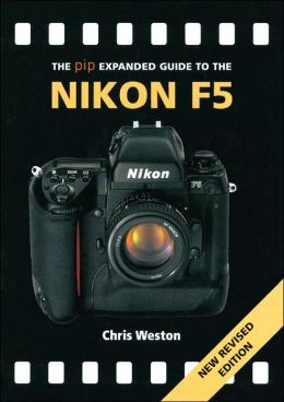 PIP Expanded Guide to the Nikon F5, Revised