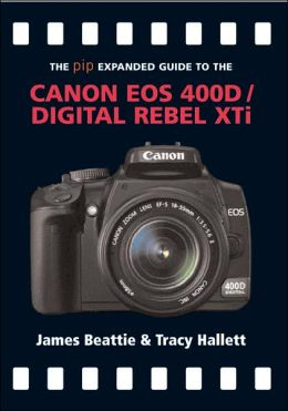 The PIP Expanded Guide to the Canon EOS 400D/Digital Rebel XTi