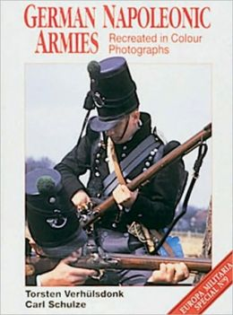 German Napoleonic Armies Recreated in Color Photographs (Europa Militaria Series #9)