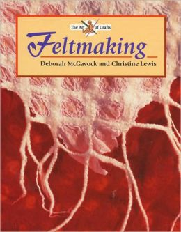 Feltmaking: Seven Fretted and Turned Projects to Make