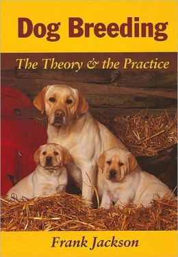 Dog Breeding: The Theory and the Practice