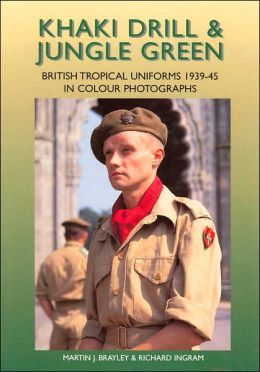 Khaki Drill and Jungle Green: British Tropical Uniforms 1939-1945 in Color Photographs