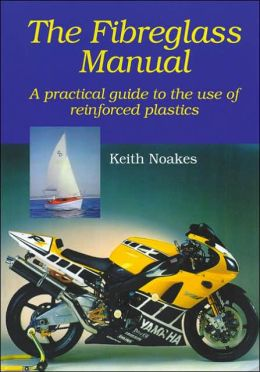 The Fiberglass Manual: A Practical Guide to the use of Glass Reinforced Plastics