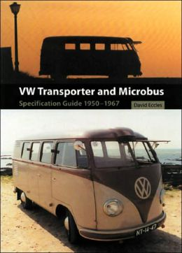VW Transporter and Microbus: Specification Guide 1950-1967