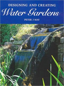 Designing and Creating Water Gardens