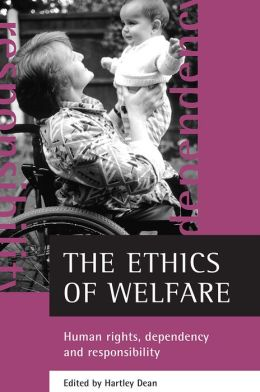 The Ethics of Welfare: Human Rights, Dependency and Responsibility