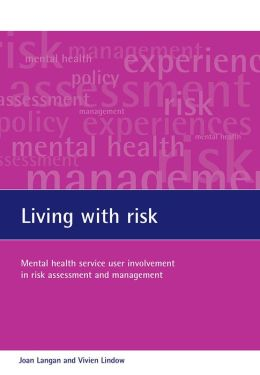 Living with Risk: The Involvement in Risk Assessment and Management of Mental Health Service Users Considered to Pose a Potential Risk to Other People