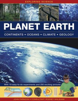 Exploring Science: Planet Earth: Continents, Oceans, Climate, Geology; With 19 Easy-To-Do Experiments and 250 Exciting Pictures