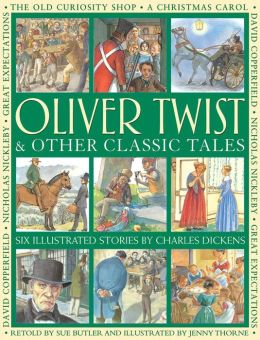 Oliver Twist & Other Classic Tales: Six Illustrated Stories By Charles Dickens