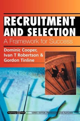 Recruitment and Selection: A Framework for Success: Psychology @ Work Series