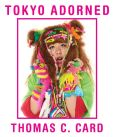 Book Cover Image. Title: Tokyo Adorned, Author: Thomas C Card