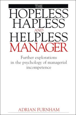 Hopeless, Hapless and Helpless Manager: Further Explorations in the Psychology of Managerial Incompetence