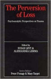 The Perversion of Loss: Psychoanalytic Perspectives on Trauma