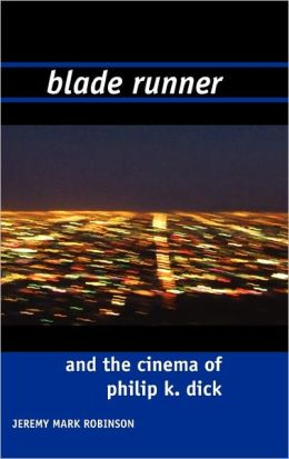Blade Runner And The Films Of Philip K. Dick