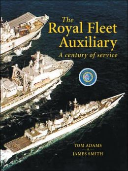 The Royal Fleet Auxiliary: A Century of Service