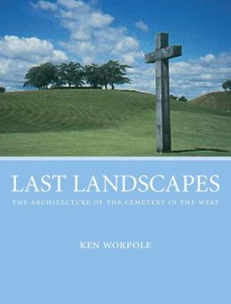 Last Landscapes: The Architecture of the Cemetary in the West