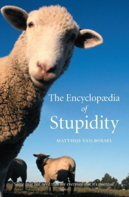 The Encyclopedia of Stupidity