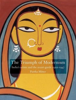 Triumph of Modernism: India's Artists and the Avant-Garde, 1922-1947