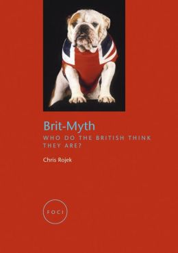 Brit-Myth: Who Do the British Think They Are?