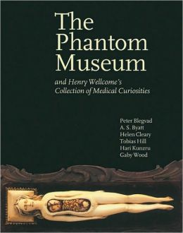 Phantom Museum: And Henry Welcome's Collection of Medical Curiosities