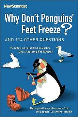Why Don't Penguins' Feet Freeze? : And 114 Other Questions, More Questions and Answers from the Popular 'Last Word' Column