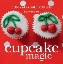 Cupcake Magic: Little Cakes with Attitude