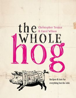 The Whole Hog: Recipes & Lore for Everything but the Oink
