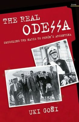 Real Odessa: The Nazi Escape Operation to Peron's Argentina