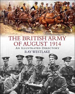 British Army Of 1914: An Illustrated Directory